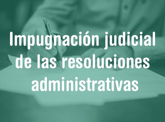 Impugnación judicial de las resoluciones administrativas 2